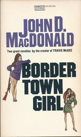 Border Town Girl John D. MacDonald