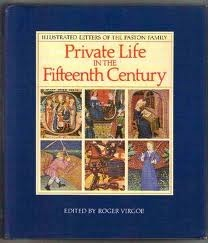 Private Life in the Fifteenth Century: Illustrated Letters of the Paston Family  by  Roger Virgoe
