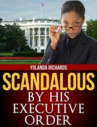 Scandalous: By His Executive Order Yolanda Richards
