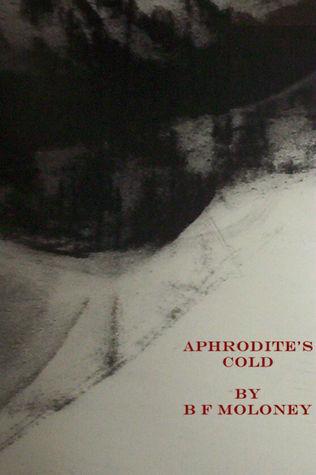 Aphrodites Cold  by  B.F. Moloney