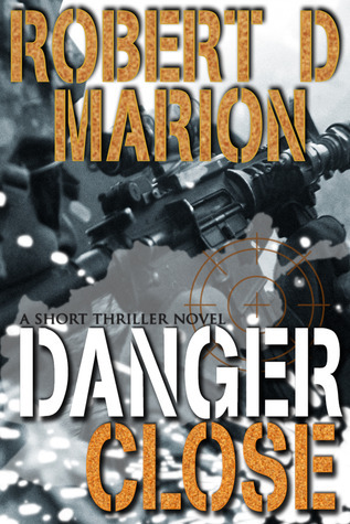 Danger Close Robert D. Marion