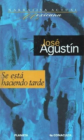 Se Esta Haciendo Tarde  by  José Agustín