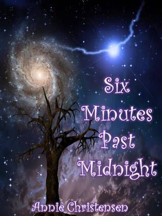 Six Minutes Past Midnight  by  Annie Christensen