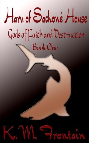 Gods of Faith and Destruction: Haru of Sachoné House K.M. Frontain