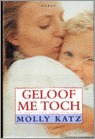 Geloof me toch  by  Molly Katz