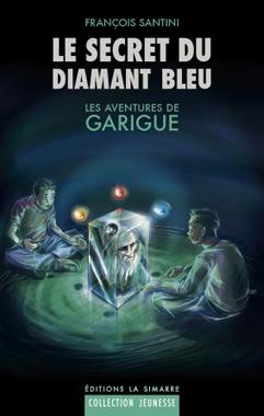Le secret du diamant bleu (Les aventures de Garigue, #1) François Santini