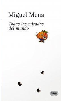 Todas las miradas del mundo  by  Miguel Mena