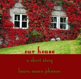 our house: a short story (the house on glass beach #4)  by  Laura Susan Johnson