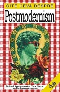 Cîte ceva despre postmodernism Richard Appignanesi