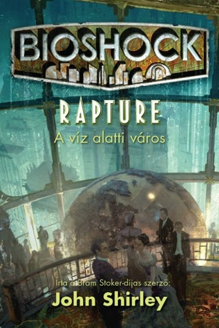 Bioshock: Rapture A víz alatti város John Shirley