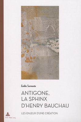 Antigone, La Sphinx DHenry Bauchau: Les Enjeux DUne Creation Emilia Surmonte