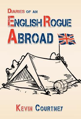 Diaries of an English Rogue Abroad  by  Kevin Courtney