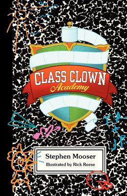Class Clown Academy  by  MR Stephen Mooser