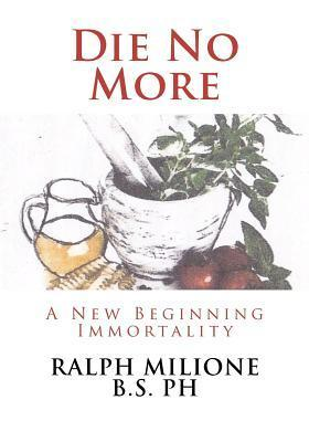 Die No More Ralph Milione B S Ph