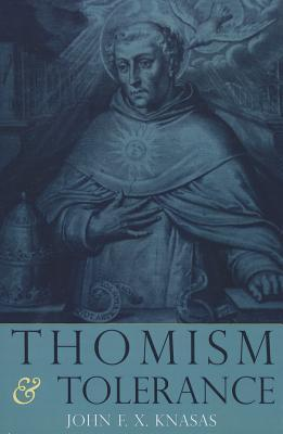 Thomism and Tolerance  by  John F.X. Knasas