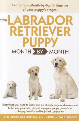Your Labrador Retriever Puppy Month By Month Terry Albert