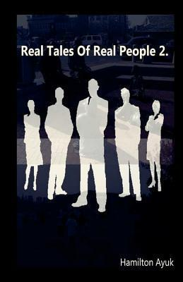 Real Tales of Real People 2  by  Dr Hamilton Ayuk
