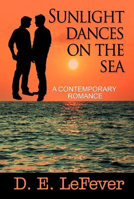 Sunlight Dances on the Sea: A Contemporary Romance  by  D.E. Lefever