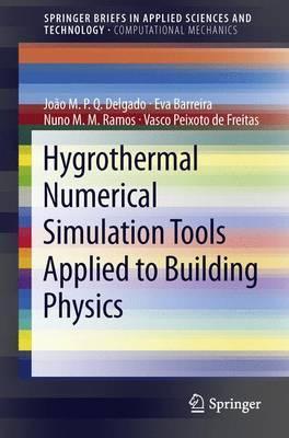 Hygrothermal Numerical Simulation Tools Applied to Building Physics João M.P.Q. Delgado