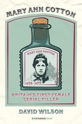 Mary Ann Cotton: Britains First Female Serial Killer  by  David           Wilson