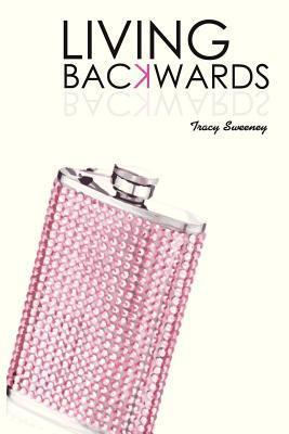 Living Backwards  by  Tracy Sweeney