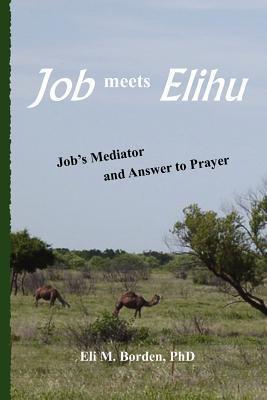 Job Meets Elihu: Jobs Mediator and Answer to Prayer Eli M. Borden