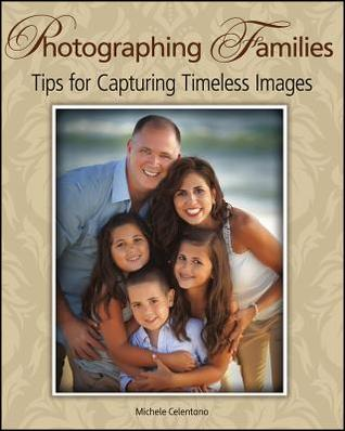 Photographing Families: Tips for Capturing Timeless Images Michele Celentano