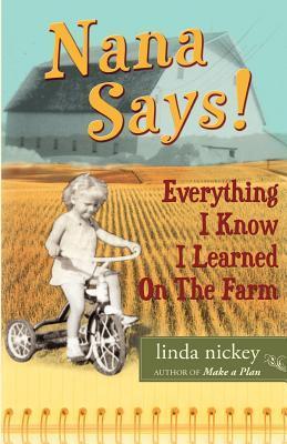 Nana Says! Everything I Know I Learned on the Farm  by  Linda Nickey