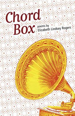 Chord Box: Poems  by  Elizabeth Lindsey Rogers