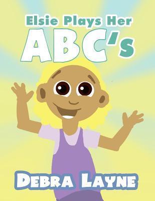 Elsie Plays Her ABCs  by  Debra Layne