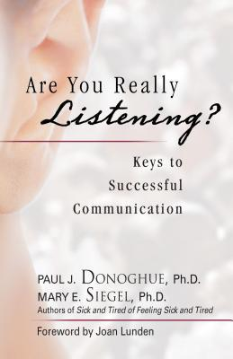 Are You Really Listening?: Keys to Successful Communication  by  Paul J. Donoghue
