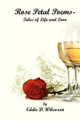 Rose Petal Poems - Tales of Life and Love  by  Eddie D Wilcoxen