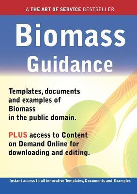 Biomass Guidance - Real World Application, Templates, Documents, and Examples of the Use of Biomass in the Public Domain. Plus Free Access to Membersh James Smith