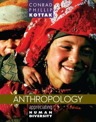 Anthropology: Appreciating Human Diversity Anthropology: Appreciating Human Diversity  by  Conrad Phillip Kottak