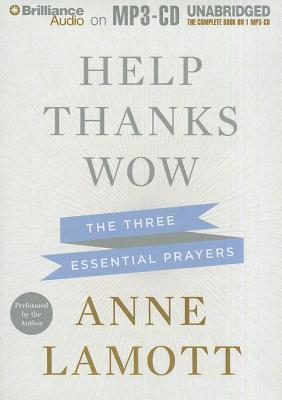 Help, Thanks, Wow: The Three Essential Prayers  by  Anne Lamott