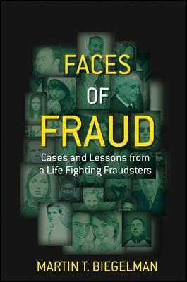 Faces of Fraud: Cases and Lessons from a Life Fighting Fraudsters  by  Martin T. Biegelman
