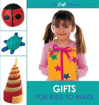 The Craft Library Gifts for Kids to Make  by  Cheryl Owen