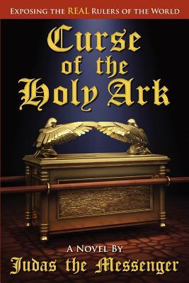 Curse of the Holy Ark, Exposing the Real Rulers of the World  by  Judas The Messenger