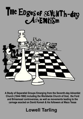 The Edges of Seventh-Day Adventism: A Study of Separatist Groups Emerging from the Seventh-Day Adventist Church (1844-1980) Including the Worldwide Church of God, the Ford and Brinsmead Controversies, as Well as the Massacre of David Koresh & His Follower  by  Lowell Tarling