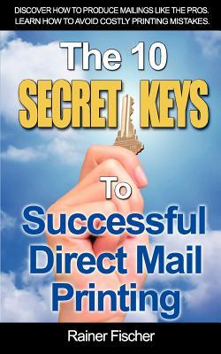 The 10 Secret Keys to Successful Direct Mail Printing Rainer Fischer