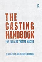 The Casting Handbook: For Film and Theatre Makers  by  Suzy Catliff