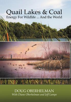 Quail Lakes & Coal: Energy for Wildlife ... and the World  by  Doug Oberhelman