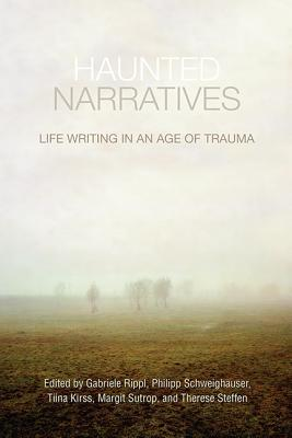 Haunted Narratives: Life Writing in an Age of Trauma Gabriele Rippl