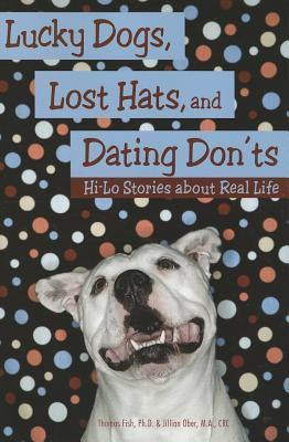 Lucky Dogs, Lost Hats, and Dating Donts: Hi-Lo Stories about Real Life Tom Fish
