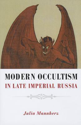 Modern Occultism in Late Imperial Russia  by  Julia Mannherz