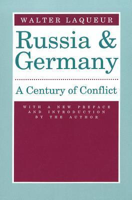 Russia and Germany: A Century of Conflict  by  Walter Laqueur