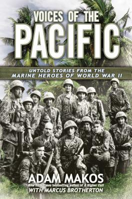 Voices of the Pacific: Untold Stories from the Marine Heroes of World War II  by  Adam Makos