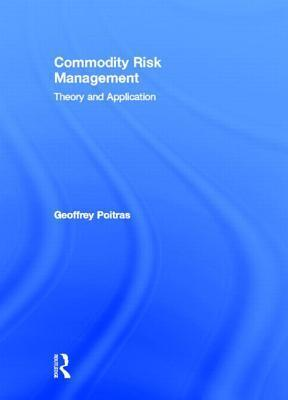 Commodity Risk Management: Theory and Application Geoffrey Poitras