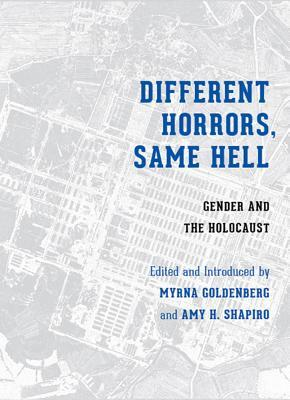 Different Horrors / Same Hell: Gender and the Holocaust Myrna Goldenberg