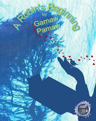 A Robins Beginning  by  Gamaw Pamaw